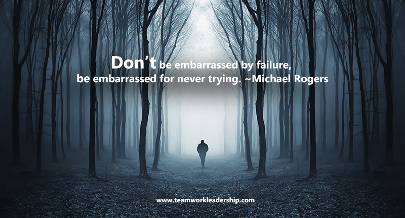 Don't be embarrassed for failure, be embarrassed for never trying.